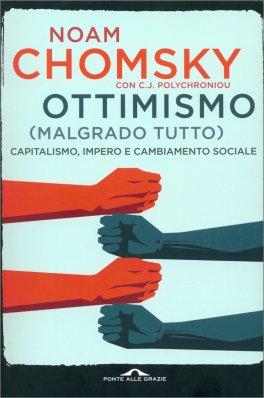 OTTIMISMO (MALGRADO TUTTO) Capitalismo, impero e cambiamento di Noam Chomsky, C.j. Polychroniou, C.j. Polychroniou