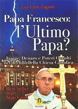Papa Francesco: L`Ultimo Papa?