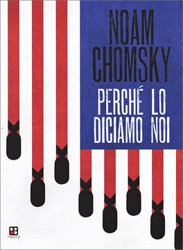 PERCHè LO DICIAMO NOI Come gli U.S.A. governano il mondo di Noam Chomsky
