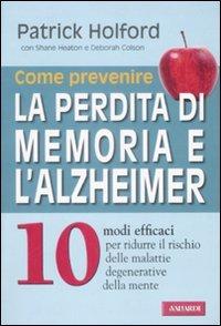 Come Prevenire la Perdita di Memoria e l'Alzheimer