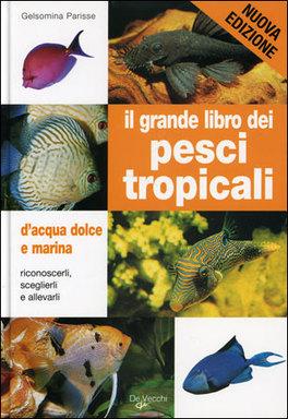 Il grande libro dei pesci tropicali d 39 acqua dolce e marina for Pesci acqua dolce online