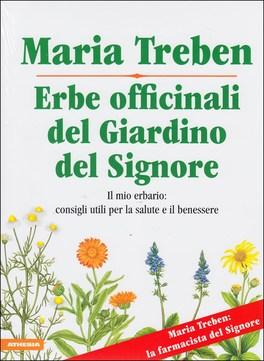 ERBE OFFICINALI DEL GIARDINO DEL SIGNORE Il mio erbario: consigli utili per la salute e il benessere di Maria Treben