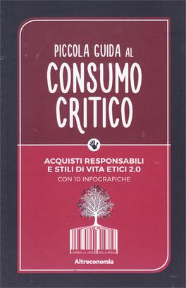 PICCOLA GUIDA AL CONSUMO CRITICO Acquisti responsabili e stili di vita etici 2.0 - Con 10 infografiche di Autori Vari
