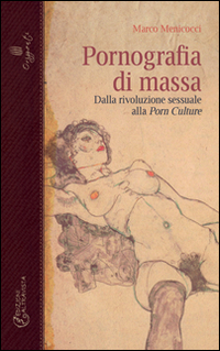 PORNOGRAFIA DI MASSA  — Dalla rivoluzione sessuale alla Porn Culture di Marco Menicocci