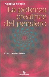 LA POTENZA CREATRICE DEL PENSIERO di Amadeus Voldben