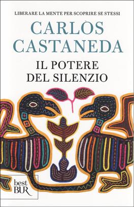 IL POTERE DEL SILENZIO Liberare la mente per scoprire se stessi di Carlos Castaneda