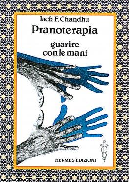 Pranoterapia - Guarire con le Mani