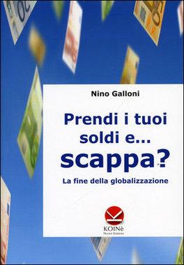 PRENDI I TUOI SOLDI E... SCAPPA? La fine della globalizzazione di Nino Galloni
