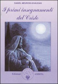 I PRIMI INSEGNAMENTI DEL CRISTO di Daniel Meurois