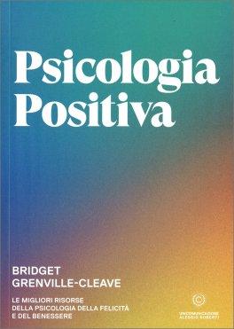 PSICOLOGIA POSITIVA Le migliori risorse della psicologia della felicità e del benessere di Bridget Grenville-Cleave