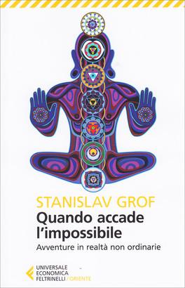QUANDO ACCADE L'IMPOSSIBILE Avventure in realtà non ordinarie di Stanislav Grof