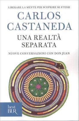 UNA REALTà SEPARATA Liberare la mente per scoprire se stessi - Nuove conversazioni con don Juan di Carlos Castaneda