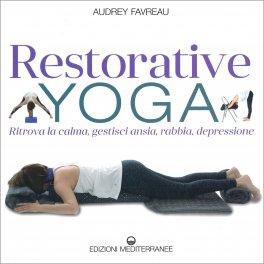 RESTORATIVE YOGA Ritrova la calma, gestisci ansia, rabbia, depressione di Audrey Favreau
