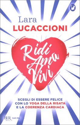 RIDI, AMA, VIVI Scegli di essere felice con lo Yoga della Risata e la Coerenza Cardiaca di Lara Lucaccioni