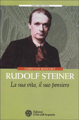 RUDOLF STEINER La sua vita, il suo pensiero di Christian Bouchet