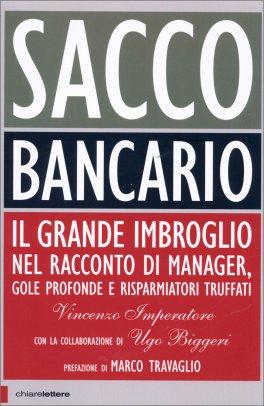 """SACCO BANCARIO """"Il grande imbroglio nel racconto di manager, gole profonde e risparmiatori truffati"""" di Vincenzo Imperatore, Ugo Biggeri"""