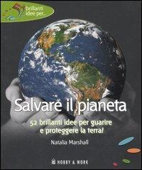 SALVARE IL PIANETA 52 brillanti idee per guarire e proteggere la terra!