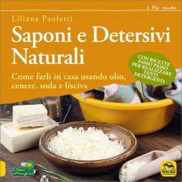 SAPONI E DETERSIVI NATURALI Come farli in casa usando olio, cenere, soda e lisciva di Liliana Paoletti