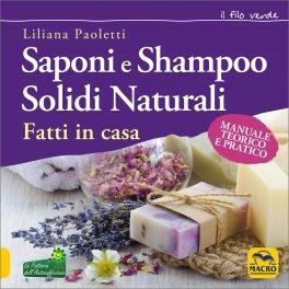 SAPONI E SHAMPOO SOLIDI NATURALI Fatti in casa - Manuale teorico e pratico di Liliana Paoletti