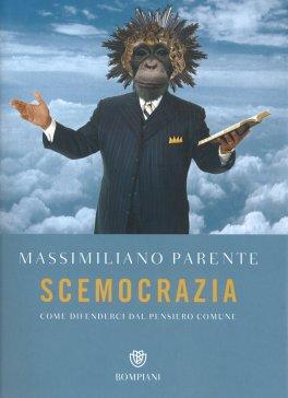 SCEMOCRAZIA Come difenderci dal pensiero comune di Massimiliano Parente
