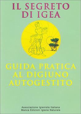 IL SEGRETO DI IGEA - GUIDA PRATICA AL DIGIUNO AUTOGESTITO di G. Gazzeri, Sebastiano Magnano