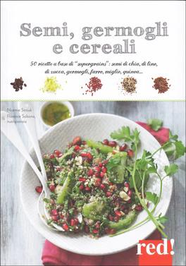 """SEMI, GERMOGLI E CEREALI 50 ricette a base di """"supergrains"""": semi di chia, di lino, di zucca, germogli, farro, quinoa… di Noémie Strouk"""