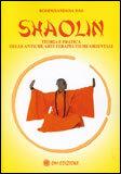SHAOLIN Teoria e pratica delle antiche arti terapeutiche orientali di Rohininandana Das