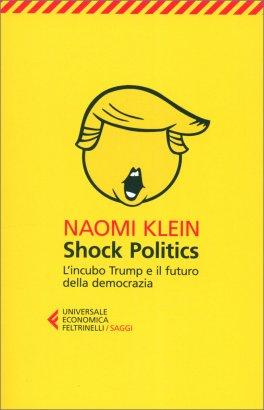 Shock Politics - L'Incubo Trump e il Futuro della Democrazia