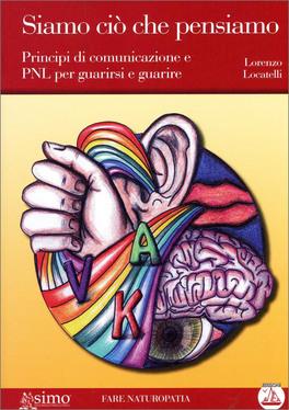 SIAMO CIò CHE PENSIAMO - LIBRO + CD MP3 Principi di comunicazione e PNL per guarirsi e guarire di Lorenzo Locatelli