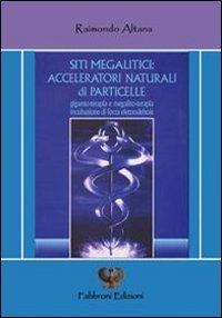 SITI MEGALITICI: ACCELERATORI NATURALI DI PARTICELLE  — Giganto terapia e megalito-terapia incubazione di forza elettrodebole di Raimondo Altana