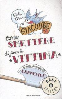 COME SMETTERE DI FARE LA VITTIMA E NON DIVENTARE CARNEFICE di Giulio Cesare Giacobbe