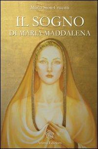 IL SOGNO DI MARIA MADDALENA di Maria Sion Crucitti