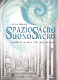 SPAZIO SACRO SUONO SACRO I misteri acustici dei luoghi sacri di Susan Elizabeth Hale