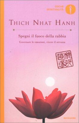 SPEGNI IL FUOCO DELLA RABBIA Governare le emozioni vivere il nirvana di Thich Nhat Hanh