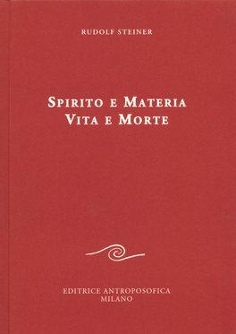 SPIRITO E MATERIA, VITA E MORTE Sette conferenze pubbliche tenute dal 15 febbraio al 31 marzo 1917 nell'Architektenhaus di Berlino di Rudolf Steiner