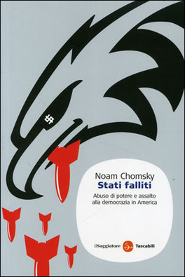 STATI FALLITI Abuso di potere e assalto alla democrazia in America di Noam Chomsky
