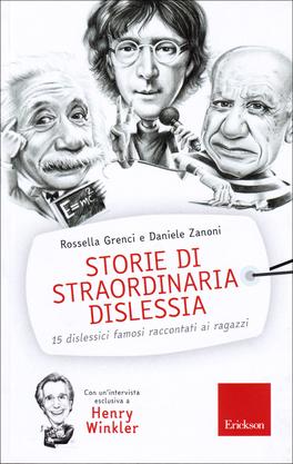 STORIE DI STRAORDINARIA DISLESSIA 15 dislessici famosi raccontati ai ragazzi di Rossella Grenci, Daniele Zanoni