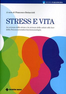 STRESS E VITA La scienza dello stress e la scienza della salute di Francesco Bottaccioli