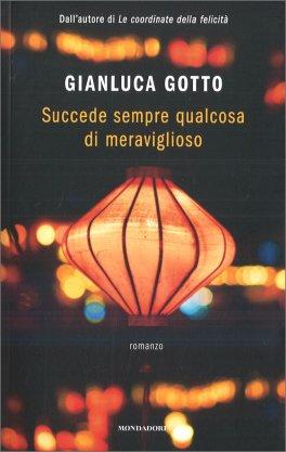 SUCCEDE SEMPRE QUALCOSA DI MERAVIGLIOSO di Gianluca Gotto