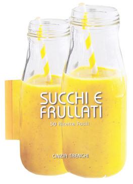 Succhi e Frullati - 50 Ricette Facili