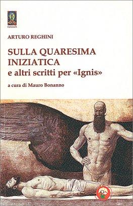 """Sulla Quaresima Iniziatica e Altri Scritti per """"Ignis"""""""