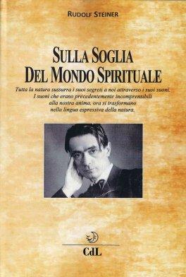SULLA SOGLIA DEL MONDO SPIRITUALE Traduzione di Emmelina De Renzis di Rudolf Steiner