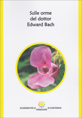Sulle Orme del Dottor Edward Bach