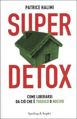SUPER DETOX Come liberarsi da ciò che è tossico o nocivo di Patrice Halimi