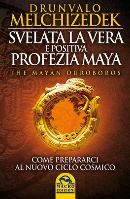 Svelata la Vera e Positiva Profezia Maya