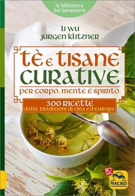 Tè E TISANE CURATIVE PER CORPO, MENTE E SPIRITO 300 ricette dalle tradizioni di Cina ed Europa di Li Wu, Jurgen Klitzner