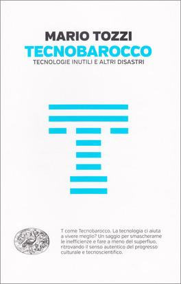 Tecnobarocco -Tecnologie Inutili e altri Disastri