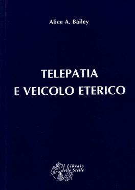 TELEPATIA E VEICOLO ETERICO di Alice A. Bailey