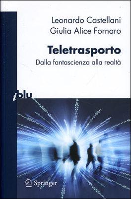 TELETRASPORTO Dalla fantascienza alla realtà di Leonardo Castellani, Giulia Alice Fornaro