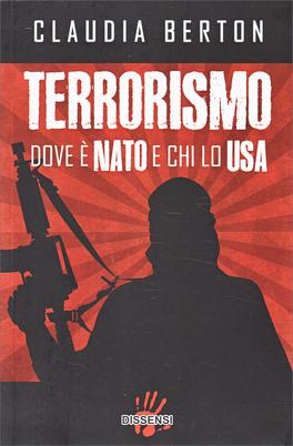 Terrorismo - Dove è Nato e chi lo Usa